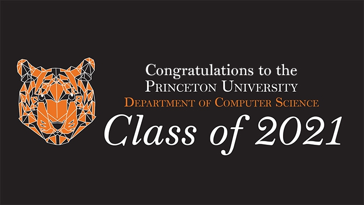 Graphic of illustrated orange and black tiger head with text that reads, Congratulations to the Princeton University Department of Computer Science Class of 2021
